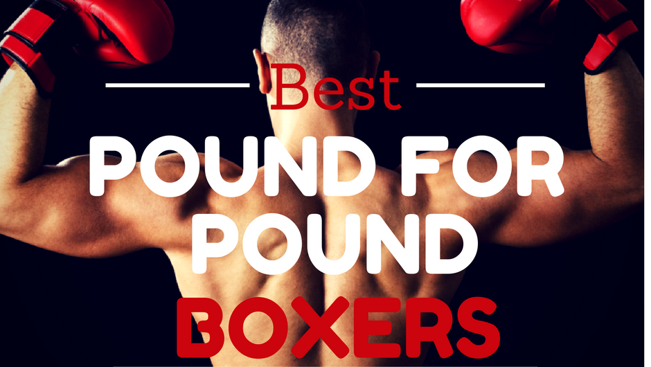Best Pound For Pound Boxers